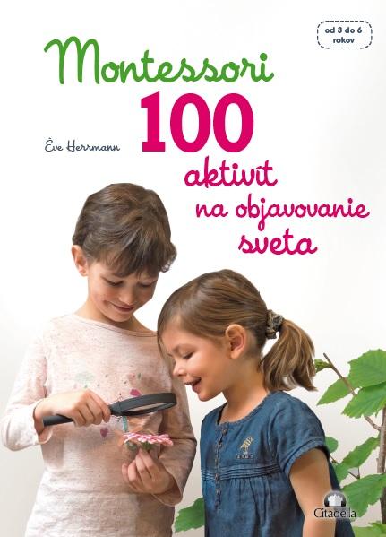 Montessori 100 aktivít na objavovanie sveta - od 3 do 6 rokov