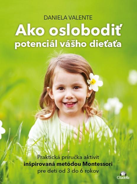 Ako oslobodit potenciál vášho dieťaťa od 3-6 rokov - Praktická príručka aktivít inšpirovaná metódou Montessori