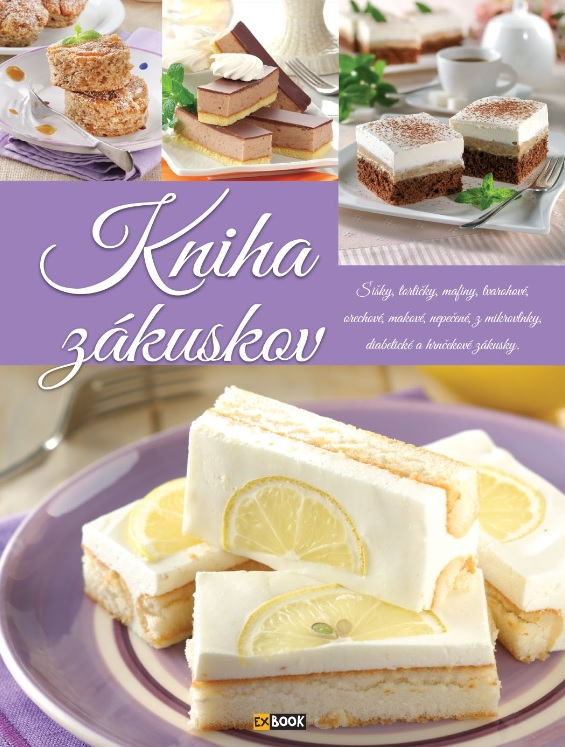 Kniha zákuskov - Šišky, tortičky, mafiny, tvarohové, orechové, makové, nepečené, z mikrovlnky, diabetické a hrnčekové zákusky