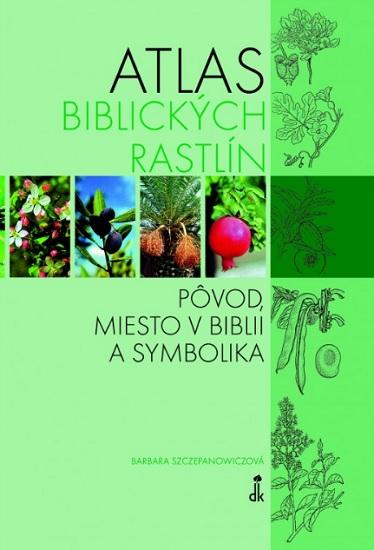 Atlas biblických rastlín - Pôvod, miesto v Biblii a symbolika