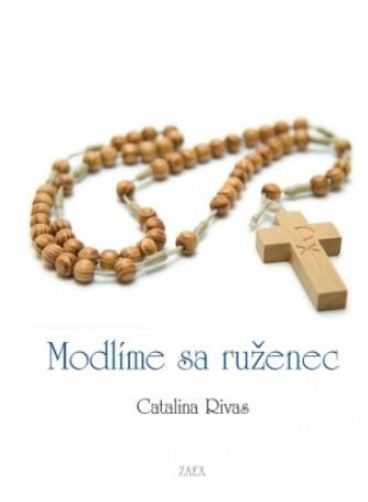 Modlíme sa ruženec - Z odkazov Ježiša a Panny Márie pre Catalinu