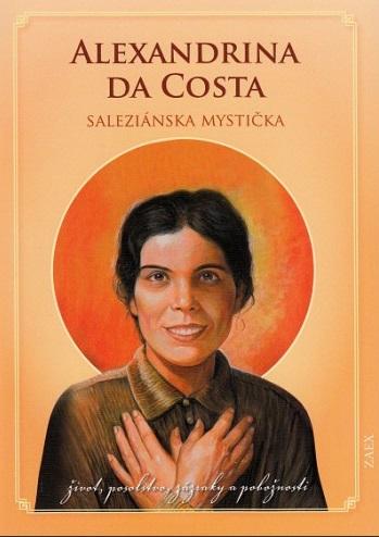 Alexandrina da Costa - saleziánska mystička - život, posolstvo, zázraky a pobožnosti