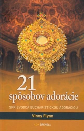21 spôsobov adorácie - Sprievodca eucharistickou adoráciou