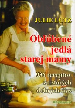 Obľúbené jedlá starej mamy - 936 receptov zo starých dobrých čias