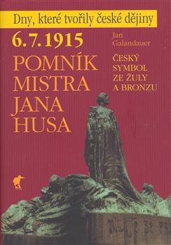 Pomník Mistra Jana Husa - 6. 7. 1915 - Český symbol ze žuly a bronzu