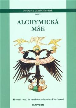 Alchymická mše - Sborník textů ke vztahům alchymie a křesťanství