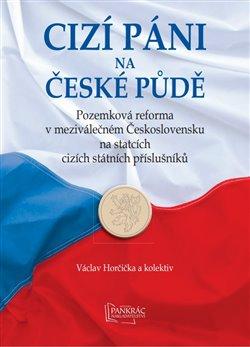 Cizí páni na české půdě - Pozemková reforma v meziválečném Československu na statcích cizích státních příslušníků.