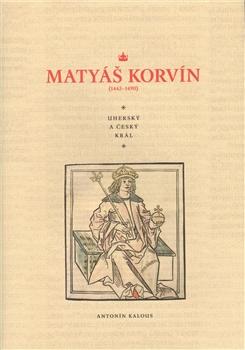 Matyáš Korvín (1443–1490) - Uherský a český král