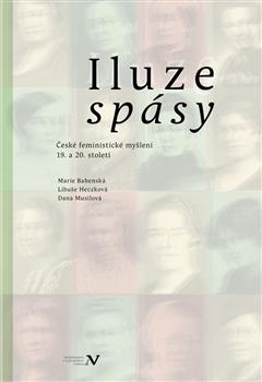 Iluze spásy - České feministické myšlení 19. a 20. století