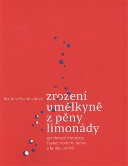 Zrození umělkyně z pěny limonády - Genderové kontexty české moderní teorie a kritiky umění