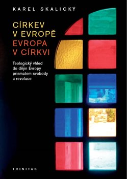 Církev v Evropě, Evropa v církvi - Teologický vhled do dějin Evropy prismatem svobody a revoluce