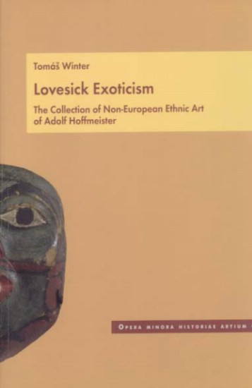 Lovesick Exoticism - The Collection of Non-European Ethnic Art of Adolf Hoffmeister