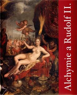 Alchymie a Rudolf II. - Hledání tajemství přírody ve střední Evropě v 16. a 17. století