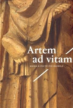 Artem ad vitam - Kniha k poctě Ivo Hlobila