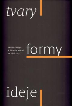 Tvary formy ideje - Studie a eseje k dějinám a teorii architektury