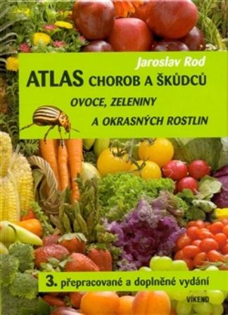 Atlas chorob a škůdců ovoce, zeleniny a okrasných rostlin - 3. přepracované a doplněné vydání
