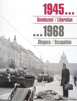 1945 Osvobození / Liberation, 1968 Okupace / Occupation - Sovětská vojska v Československu