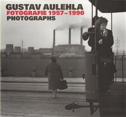 Gustav Aulehla. Fotografie 1957-1990 /Photographs
