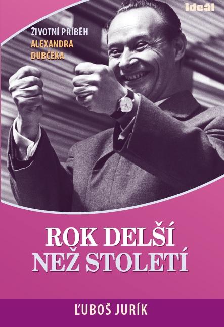 Rok delší než století - Životní příběh Alexandra Dubčeka