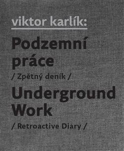 Podzemní práce / Underground Work - Zpětný deník / Retroactive Diary