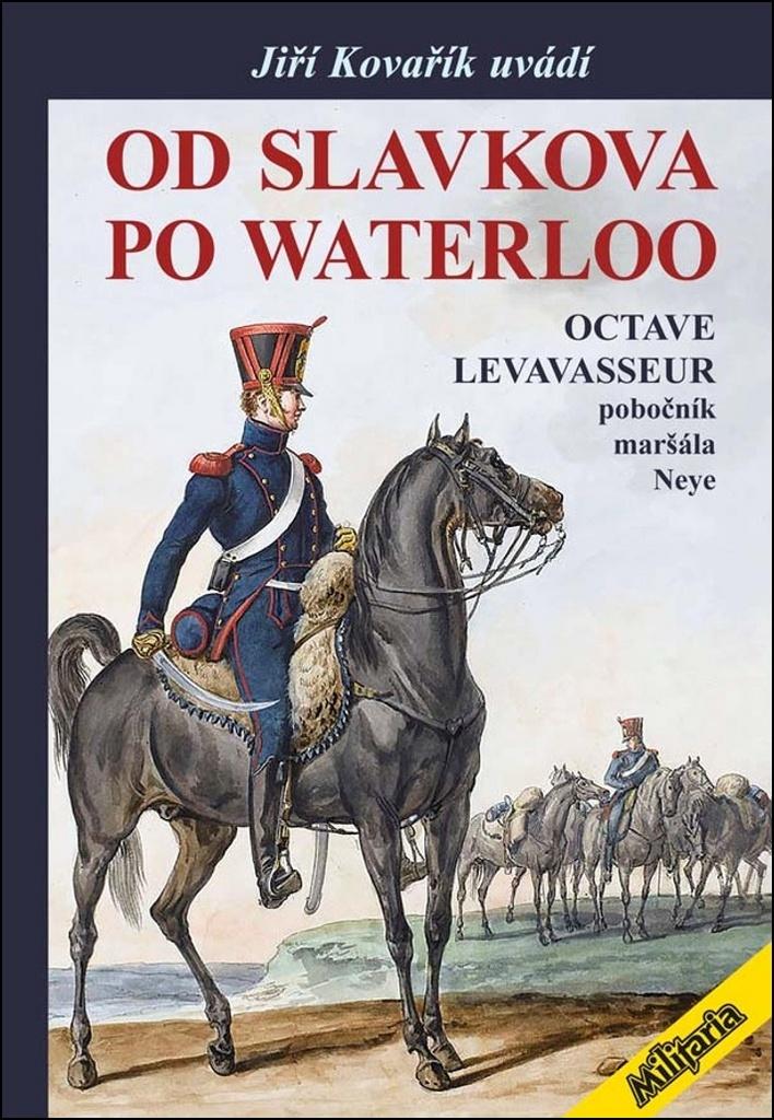 Od Slavkova po Waterloo - Octave Levavasseur pobočník maršála Neye