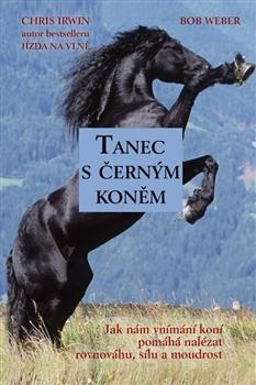 Tanec s černým koněm - Jak nám vnímání koní pomáhá nalézat rovnováhu, sílu a moudrost