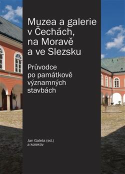 Muzea a galerie v Čechách, na Moravě a ve Slezsku - Průvodce po památkově významných stavbách