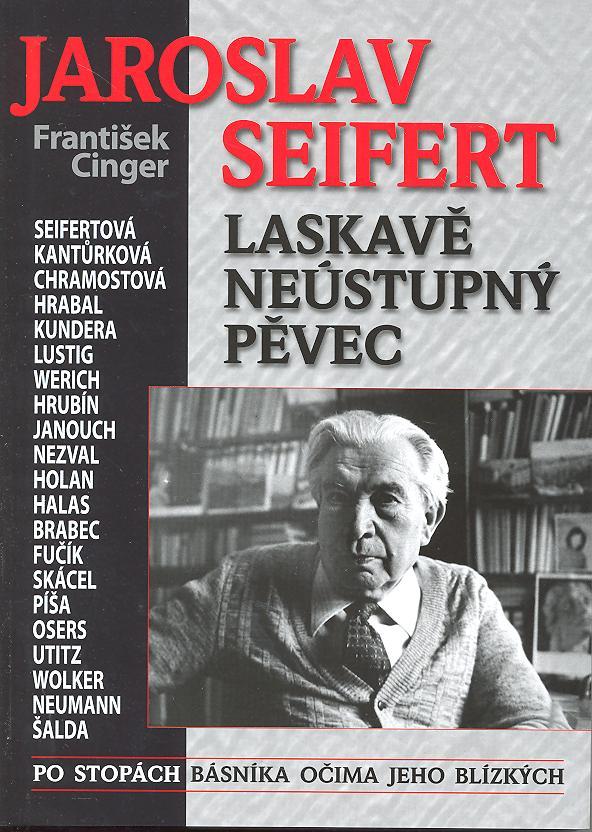 Jaroslav Seifert - Laskavě neústupný pěvec