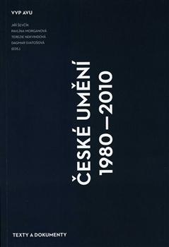 České umění 1980–2010 - Texty a dokumenty