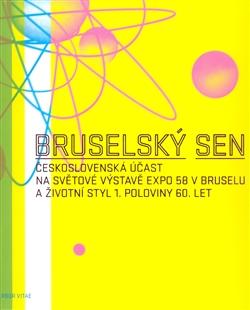 Bruselský sen - Československá účast na Světové výstavě Expo 58 v Bruselu
