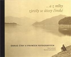 ...a z mlhy zjevily se útesy čínské - Obraz Číny v prvních fotografiích