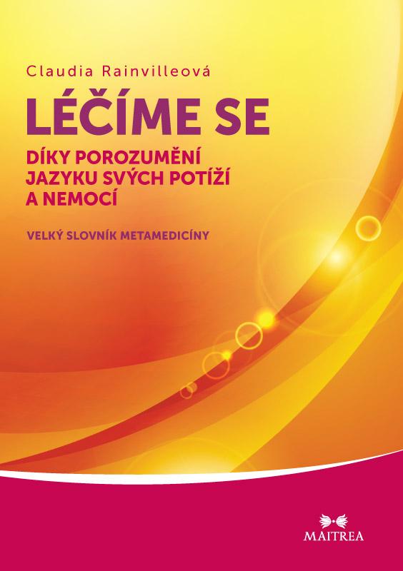 Léčíme se díky porozumění jazyku svých potíží a nemocí - Velký slovník metamedicíny