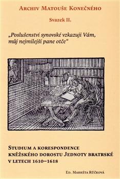 Archiv Matouše Konečného II - Studium a korespondence kněžského dorostu Jednoty bratrské v letech 1610–1618
