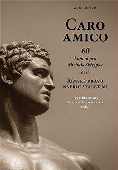 Caro amico: 60 kapitol pro Michala Skřejpka - aneb Římské právo napříč staletími