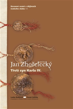 Jan Zhořelecký. Třetí syn Karla IV. - Korunní země v dějinách českého státu VII