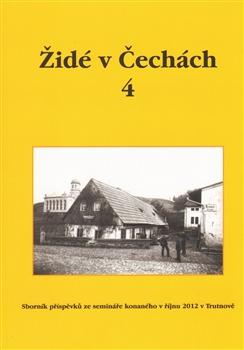 Židé v Čechách 4 - Sborník příspěvků ze semináře konaného v říjnu 2012 v Trutnově