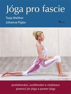 Jóga pro fascie - protahování, uvolňování a vitalizace fascií pomocí jin-jógy a powert-jógy
