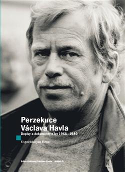 Perzekuce Václava Havla - Dopisy a dokumenty z let 1968-1989