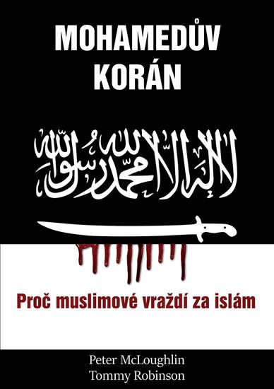 Mohamedův korán - Proč muslimové vraždí za islám