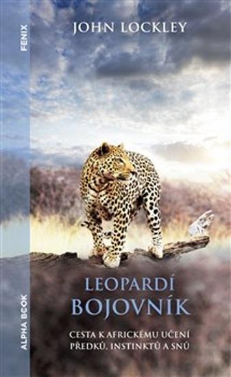 Leopardí bojovník - Cesta k africkému učení předků, instinktů a snů