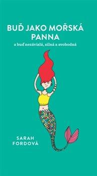 Buď jako mořská panna - a buď nezávisla, silná a svobodná
