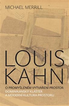 Louis Kahn - O promyšleném vytváření prostor