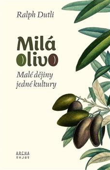 Milá Olivo - Malé dějiny jedné kultury