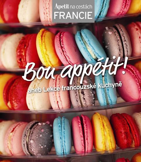 Bon appétit! Apetit na cestách - Francie - aneb Lekce francouzské kuchyně