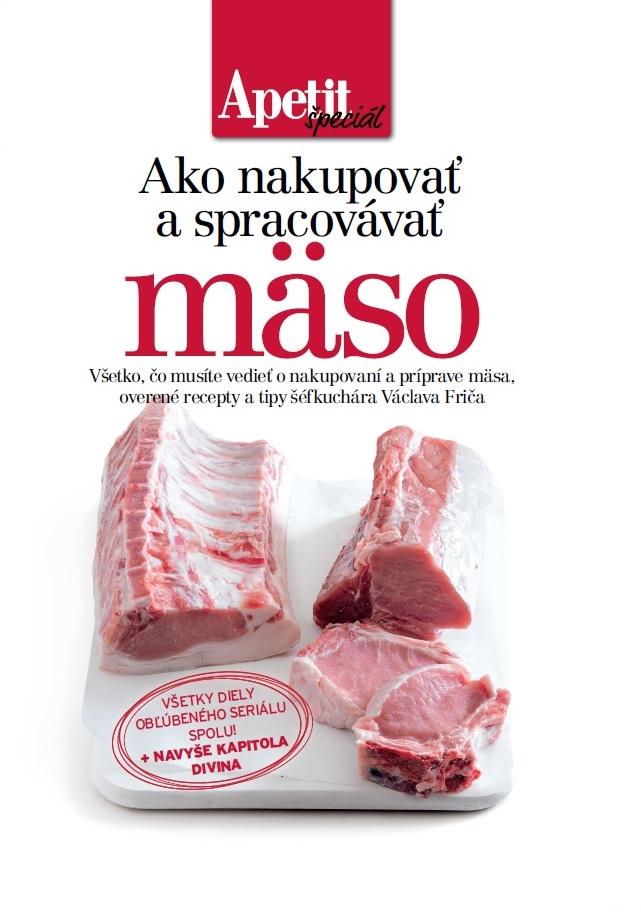 Ako nakupovať a spracovávať mäso - Všetko čo musíte vedieť o nakupovaní a príprave mäsa, overené recepty a tipy šéfkuchára Václava Friča