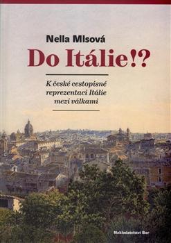 Do Itálie!? - K české cestopisné reprezentaci Itálie mezi válkami