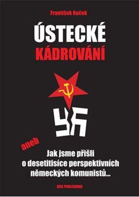 Ústecké kádrování - aneb Jak jsme přišli o desetitisíce perspektivních německých komunistů...