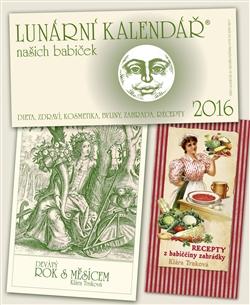 Lunární kalendář 2016  našich babiček + Recepty z babiččiny zahrádky + Devátý rok s Měsícem