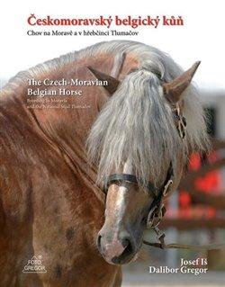 Českomoravský belgický kůň - Chov na Moravě a v hřebčinci Tlumačov - The Czech-Moravian Belgian Horse – Breeding in Moravia and the National Stud Tlumačov