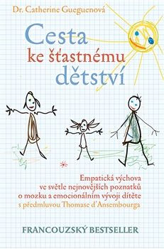 Cesta ke šťastnému dětství - Empatická výchova ve světle nejnovějších poznatků o mozku a emocionálním vývoji dítěte